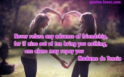 Never-refuse-any-advance-of-friendship,-for-if-nine-out-of-ten-bring-you-nothing,-one-alone-may-repay-you