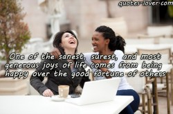 One-of-the-sanest,-surest,-and-most-generous-joys-of-life-comes-from-being-happy-over-the-good-fortune-of-others