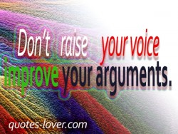 Don't raise your voice improve your arguments