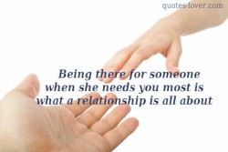 Being there for someone when she needs you most is what a relationship is all about