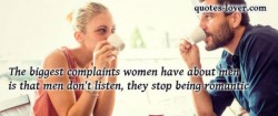 The biggest complaints women have about men is that men don't listen they stop being romantic