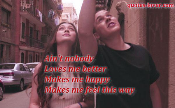 AINT NOBODY LOVES ME BETTER MAKES ME HAPPY