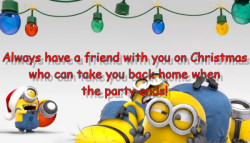 Always have a friend with you on Christmas...who can take you back home when the party ends