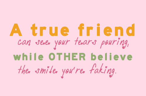 True Quotes About Life And Friendship : A true friend can see your tears pouring while other