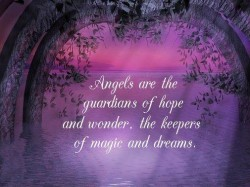 Angels are the guardians of hope and wonder, the keepers of magic and dreams
