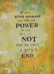 At any give moment you have the power to say this is not how the story is going to end.power-inspirational-quotes
