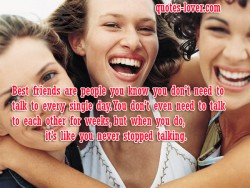 Best friends are people you know you don't need to talk to every single day