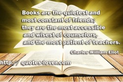 Books are the quietest and most constant of friends they are the most accessible and wisest of counselors and the most patient of teachers