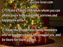 C Create a family of friends whom you can  share yours hopes dreams sorrows and happiness with