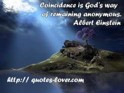 Coincidence is God's way of remaining anonymous.