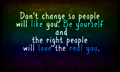 http://quotes-lover.com/wp-content/uploads/Dont-change-so-people-will-like-you.-Be-yourself-and-the-right-people-will-love-the-real-you.jpg