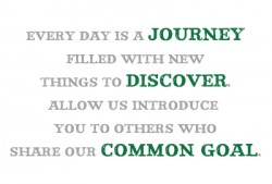 Every day is a journey filled with new things to discover Allow us introduce you to others who share our common goal