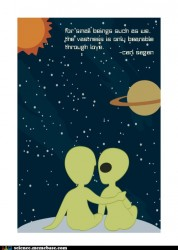 For small beings such as we the vastness is only bearable through love Carl Sagan