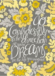 Go confidently in the direction of your dreams. Live the life you have imagined.Henry David Thoreau quote