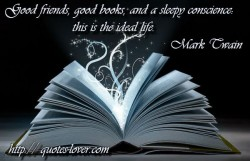 Good friends,good books,and a sleepy conscience this is the ideal life