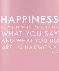 Happiness is when what you think, what you say and what you do are in harmony - integrity quote