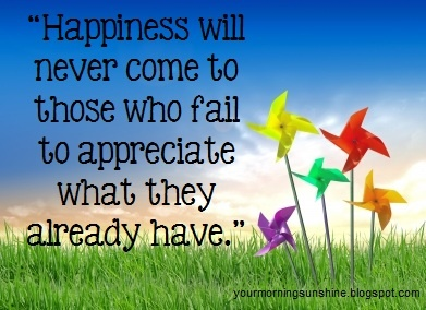 happiness will never come to those who fail to appreciate
