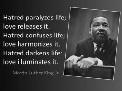 Hatred paralyzes life; love releases it. Hatred confuses life; love harmonizes it. Hatred darkens life; love illuminates it quote Martin Luther King jr