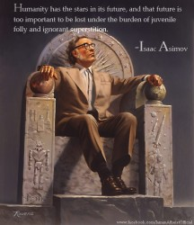 Humanity has the stars in its future, and that future is too important to be lost under the burden of juvenile folly and ignorant superstition - quote by Isaac Asimov