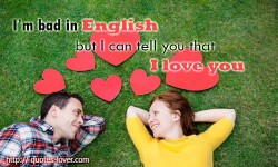 I'm bad in english but I can tell you that I love you