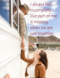 I always feel incomplete, like part of me is missing, when we are not together