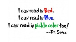 I can read in Red, I can read in Blue I can read in pickle color too Dr. Seuss