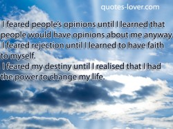 I feared people's opinions until I learned that people would have opinions about me anyway