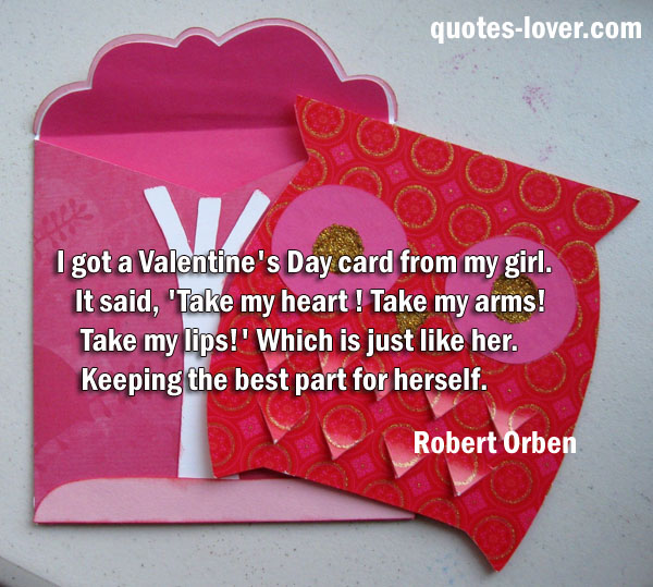 I got a Valentines Day card from my girl It said Take my heart – Best Quotes for Valentines Cards