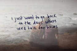I just want to go back to the days where we'd talk for hours