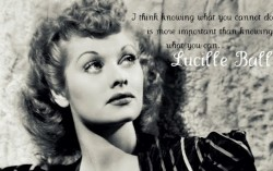 I think knowing what you cannot do is more important than knowing what you can - quote Lucille Ball
