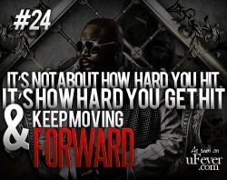 It's not about how hard  you hit it's how hard you get hit and keep moving forward