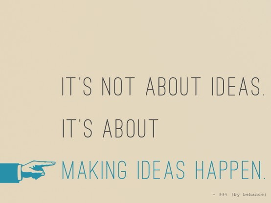 It's not about ideas it's about making ideas happen – Quotes Lover