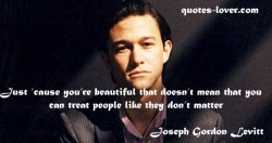 Just 'cause you're beautiful that doesn't mean that you