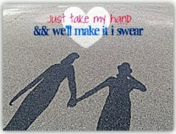 Just take my hand and we'll make it I swear - Love Quotes