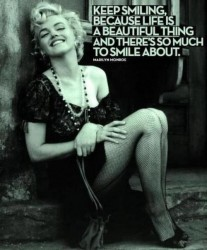 Keep smiling because life is a beautiful thing and there's so much to smile about - Marilyn Monroe