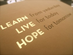 LEARN from yesterday,LIVE for today, HOPE for tomorrow.