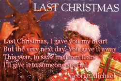 Last Christmas I gave you my heart But the very next day You gave it away
