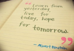 Learn from yesterday live for today hope for tomorrow.Albert Einstein quotes
