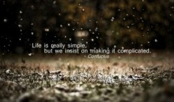 Life is really simple, but we insist on making it complicated - Confucius quote