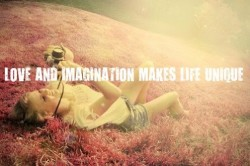 Love and Imagination makes life unique.follow-your-imagination