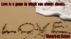 Love is a game in which one always cheats