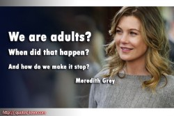Meredith Grey We are adults When did that happen And how do we make it stop