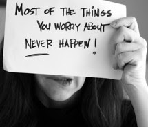 Most of the things you worry about never hasppen