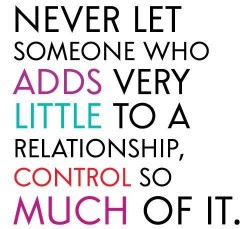 http://quotes-lover.com/wp-content/uploads/Never-let-someone-who-adds-very-little-to-a-relationship-control-so-much-of-it-250x229.jpg