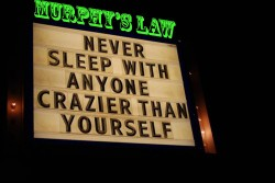 Never sleep with anyone crazier than yourself