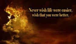 Never wish life were easier wish that you were better