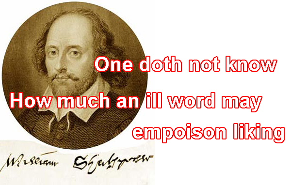 one doth not know how much an ill word may empoison liking