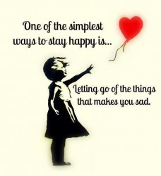 One of the simplest ways to stay happy is.. letting go of the things that makes you sad