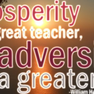 "essay prosperity great teacher adversity greater ""prosperity is a great teacher adversity a greater — william hazlitt 7 wallpapers."