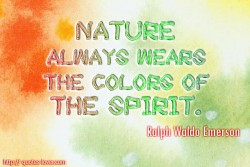 Ralph Waldo Emerson Nature always wears the colors of the spirit